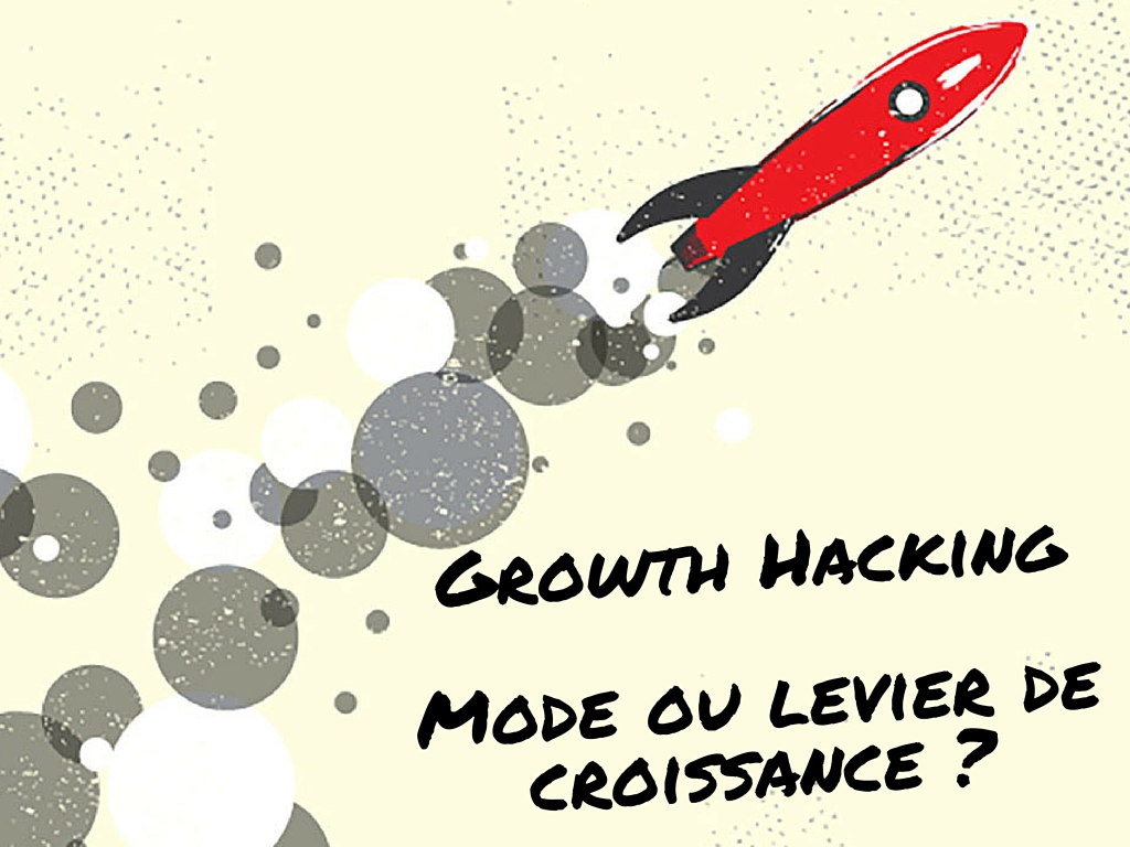 Growth Hacking, mode ou levier de croissance