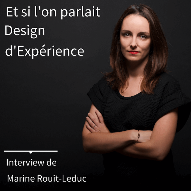 Et si l'on parlait Design d'Expérience - Interview Marine Rouit-Leduc