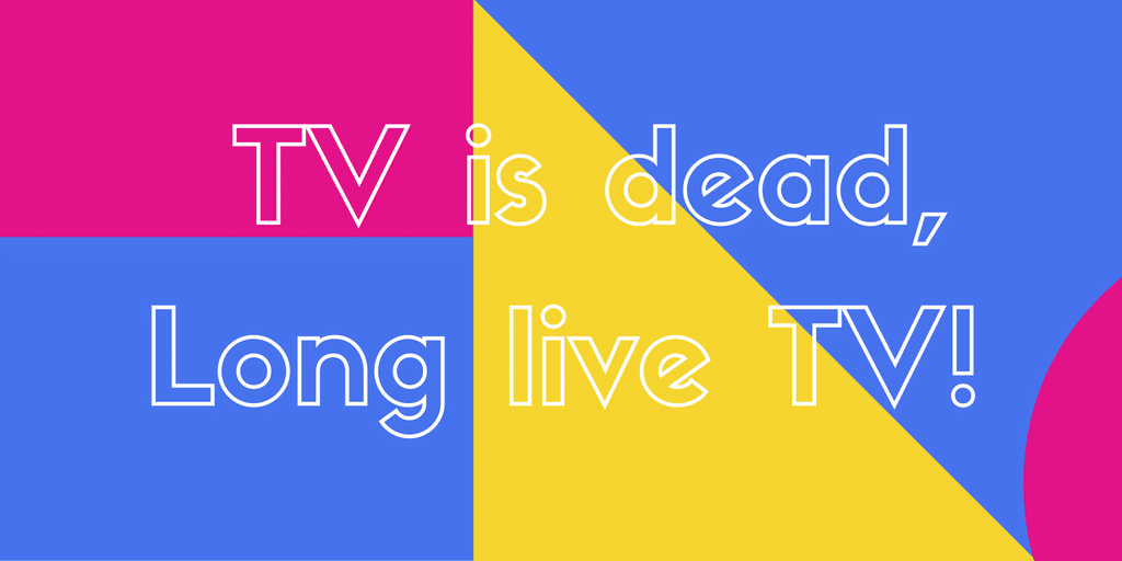 TV is dead long live TV