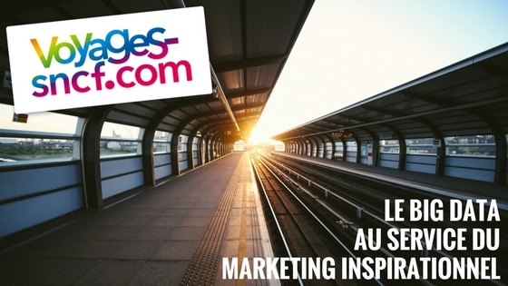 Voyages-sncf.com : big data et marketing inspirationnel