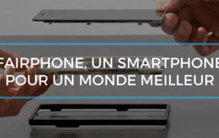 Fairphone, un smartphone pour un monde meilleur