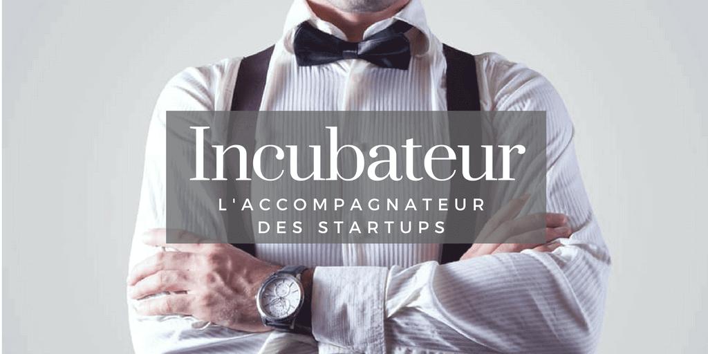 Incubateur, les accompagnateurs de startups