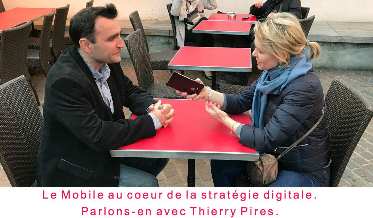 Le mobile au coeur de la stratégie digitale. Parlons-en avec Thierry Pires.