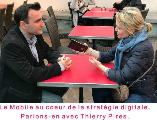 Le mobile au coeur de la stratégie digitale. Parlons-en avec Thierry Pires