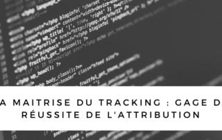Maitriser le tracking est un gage de réussite de tout modèle d'attribution