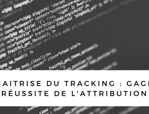 La maîtrise du tracking : gage de réussite de l'attribution