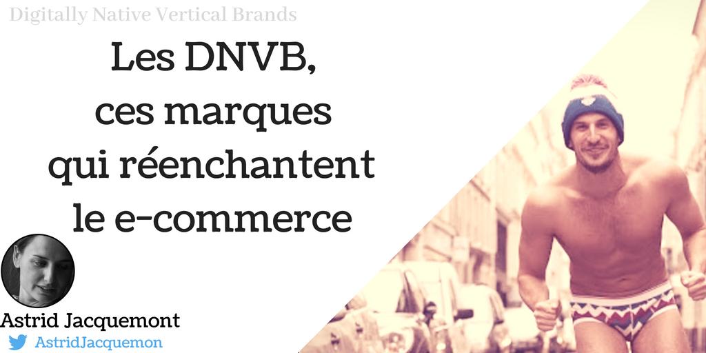 Les DNVB, ces marquent qui réenchantent le e-commerce