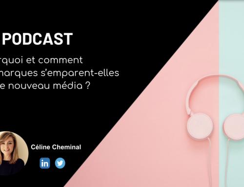 Le podcast, pourquoi et comment les marques s'emparent-elles de ce nouveau média ?