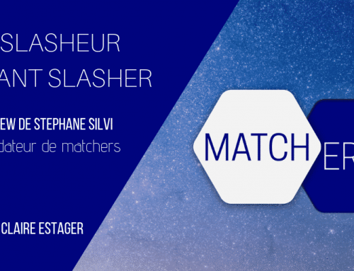 Un slasheur sachant slasher… Interview de Stéphane SILVI : cofondateur de Matchers