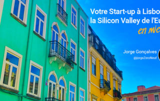 Votre Start-up à Lisbonne, la Silicon Valley de l'Europe en mieux !