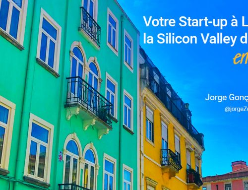 Votre Start-up à Lisbonne, la Silicon Valley de l'Europe … en mieux !